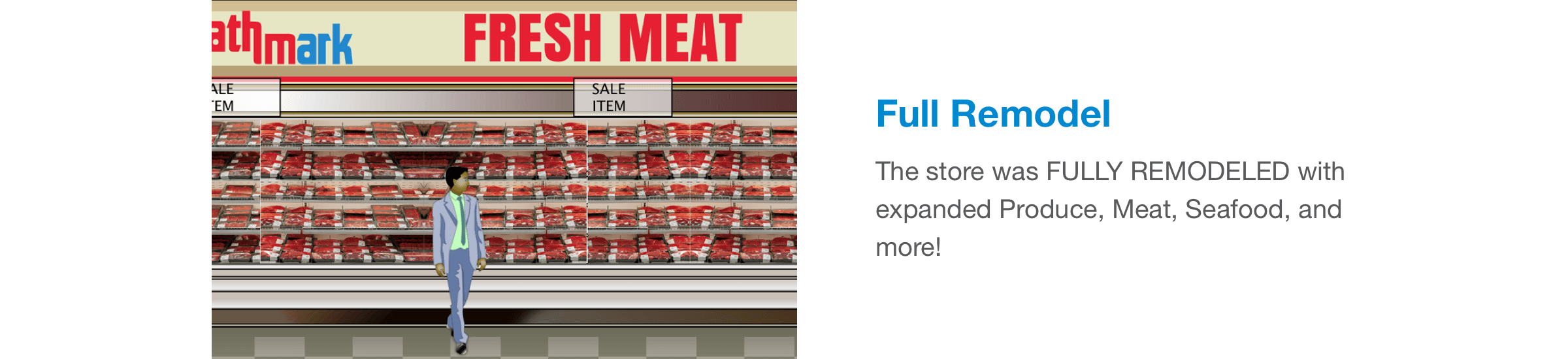 The store was fully remodeled with expanded Produce, Meat, Seafood, and more!